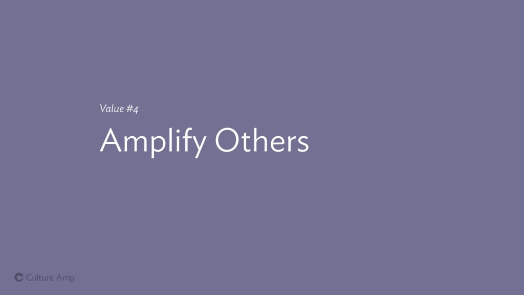 Slide: Value #4 Amplify Others